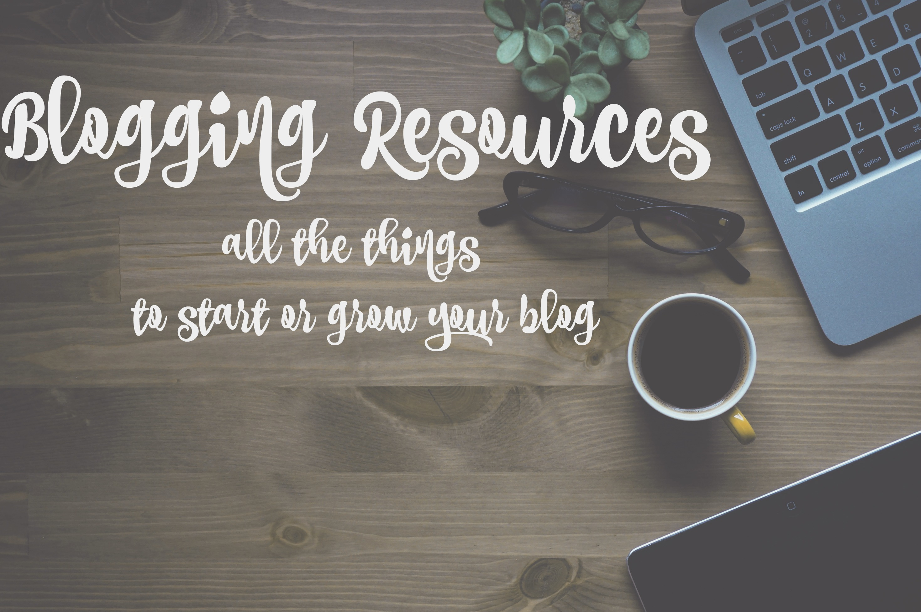 Blogging Resources - All the Things to Start or Grow Your Blog