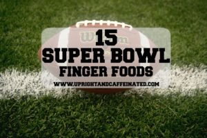 15 of the BEST Super Bowl Finger Foods to serve during the BIG GAME!