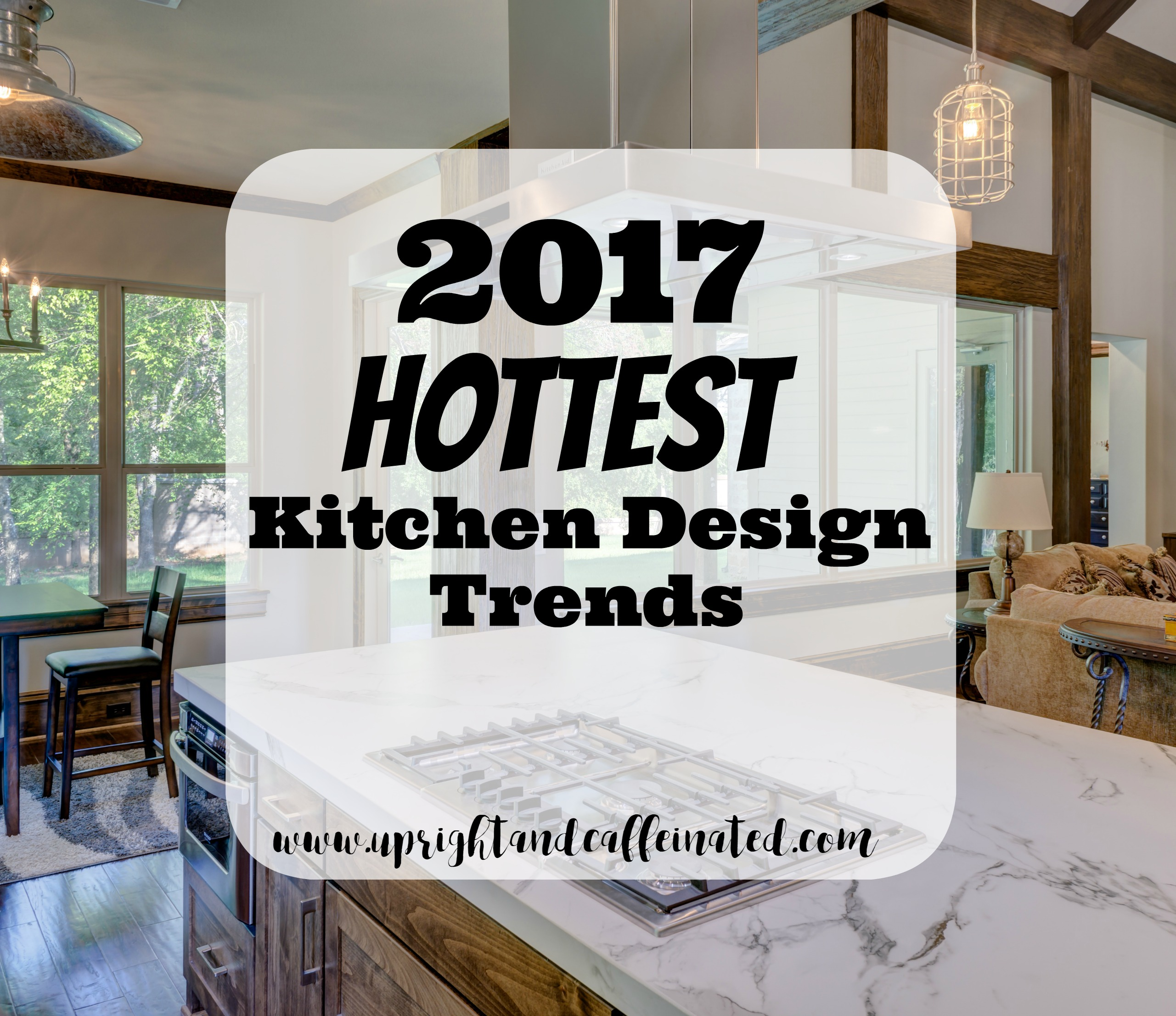 New Kitchen Designs 2017 2017 hottest kitchen trends - upright and caffeinated