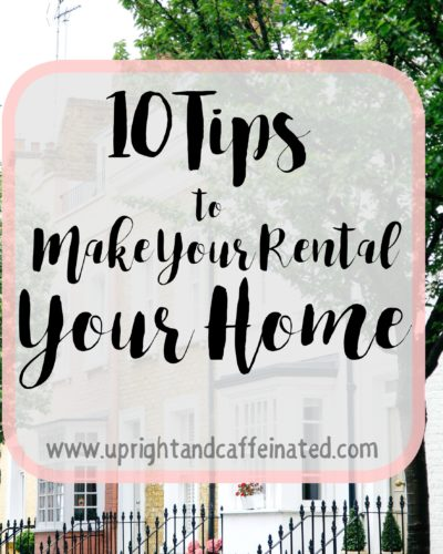 Make Your Rental Your Home: 10 Helpful Tips