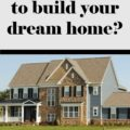 Can you afford to build your dream home? Things to consider when calculating the cost of building a house.