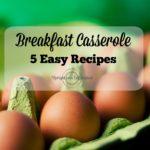 5 Easy Recipes for Breakfast Casseroles