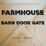 Build A Farmhouse Barn Door Gate