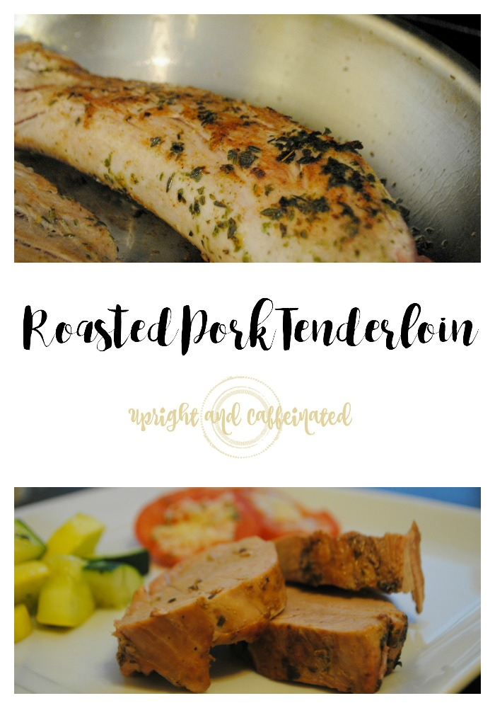 Roasted Pork Tenderloin Recipe {Upright and Caffeinated}