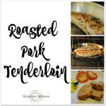 Roasted Pork Tenderloin: Simple Weekday Dinner