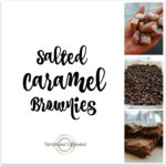 Salted Caramel Brownie Recipe that will be the hit of your next social event