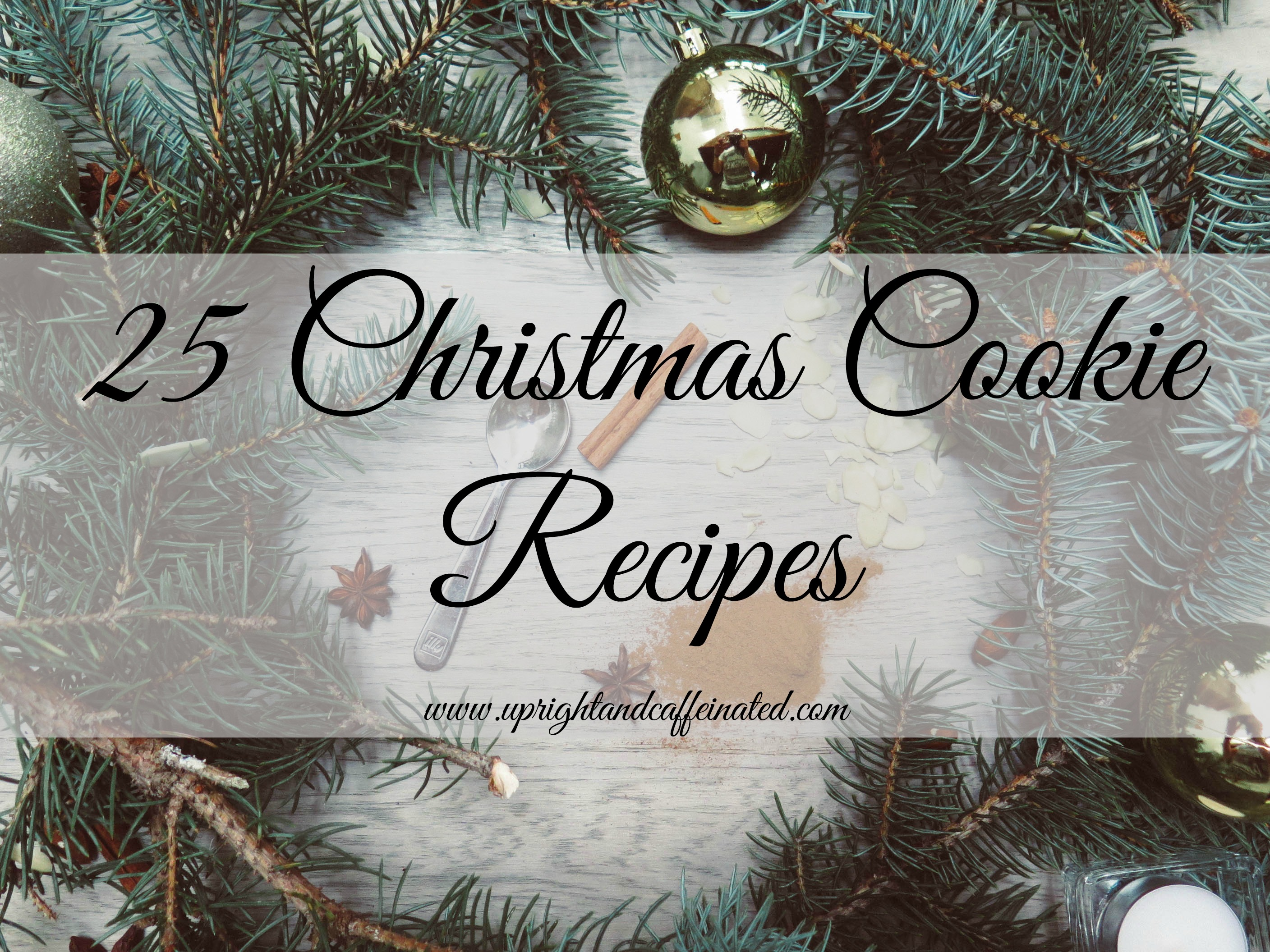 25 of the BEST Christmas Cookie Recipes on the internet! Upright and Caffeinated