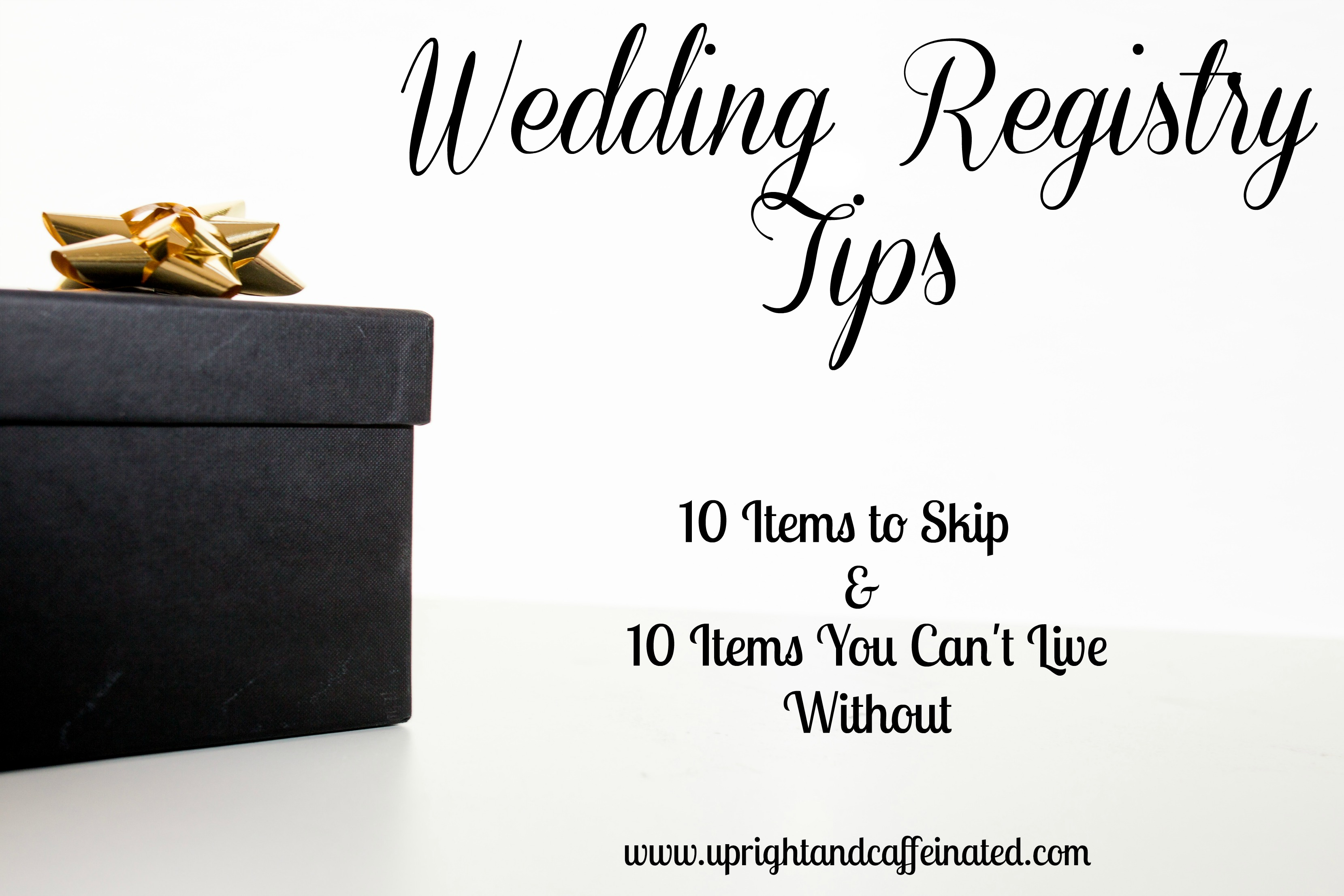 Wedding registry tips 10 items to skip upright and for Things to put on wedding registry