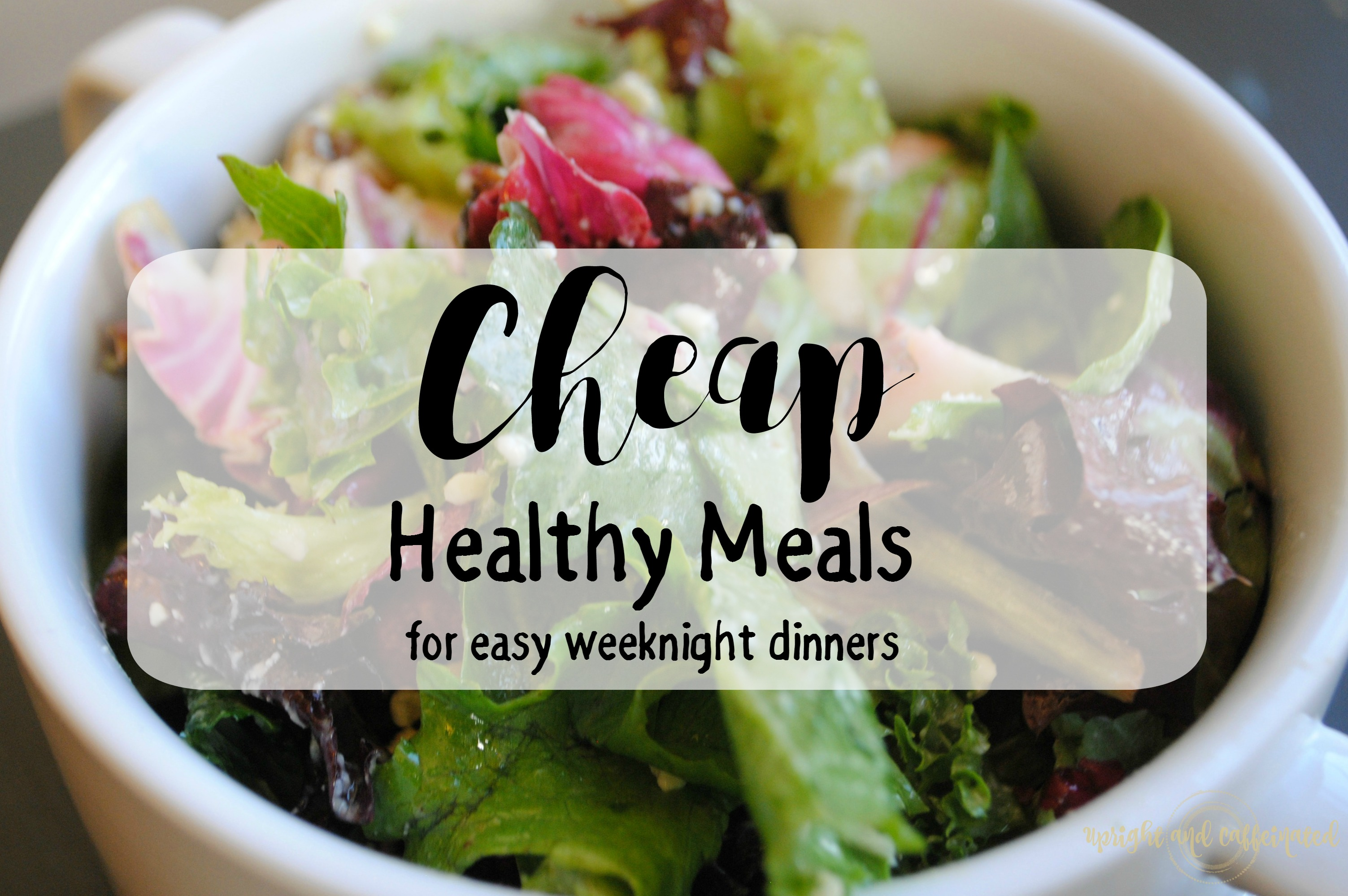 Cheap Healthy Meals for Easy Weeknight Dinners. Upright and Caffeinated
