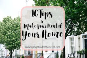 10 Tips To Make Your Rental Your Home