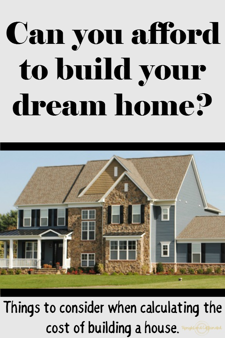Can You Afford To Build Your Dream Home? Things To Consider When Calculating  The Cost