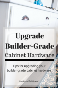 Tips for upgrading cabinet hardware to give your builder-grade home a custom look!
